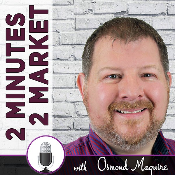 osmond maguire 2 minutes 2 market podcast